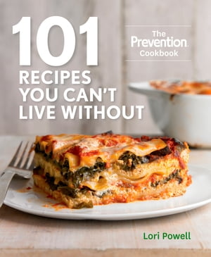 101 Recipes You Can't Live Without: The Prevention Cookbook by Lori Powell