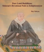 Pure Land Buddhism: Shinran's Devotional Path to Enlightenment by Roy Melvyn