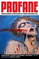 Profane: Sacrilegious Expression in a Multicultural Age by Christopher S. Grenda