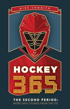 Hockey 365, The Second Period: More Daily Stories from the Ice by Mike Commito
