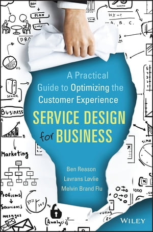 Service Design for Business: A Practical Guide to Optimizing the Customer Experience by Ben Reason