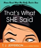 That's What She Said: Women Reveal What Men Really Need to Know by T. J. Jefferson
