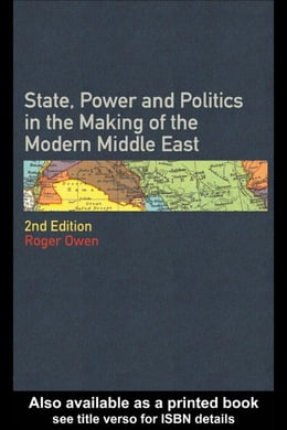 Book State, Power and Politics in the Making of the Modern Middle East by Owen, Roger