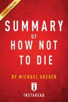 Summary of How Not To Die: by Michael Greger with Gene Stone , Includes Analysis by Instaread Summaries