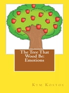 The Tree That Wood Be: Emotions by Kym Kostos
