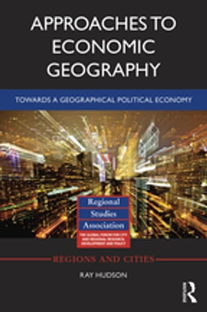 Approaches to Economic Geography Towards a geographical political economy