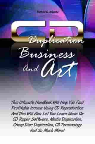 CD Duplication Business And Art: This Ultimate Handbook Will Help You Find Profitable Income Using CD Reproduction And This Will Also by Patrica G. Steptoe