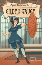 Maddie Hatter and the Gilded Gauge by Jayne Barnard
