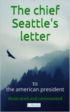 Chief Seattle's letter to the American President: Ilustraded and commented edition by edições lebooks