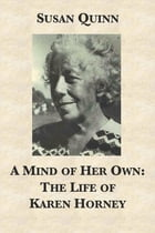 A Mind of Her Own: The Life of Karen Horney by Susan Quinn
