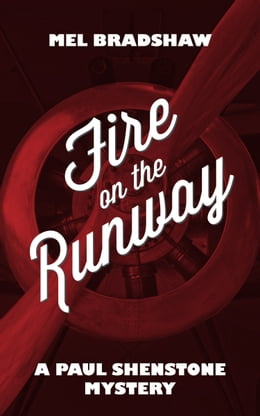 Book Fire on the Runway: A Paul Shenstone Mystery by Mel Bradshaw