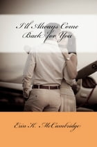 I'll Always Come Back For You by Erin K. McCambridge