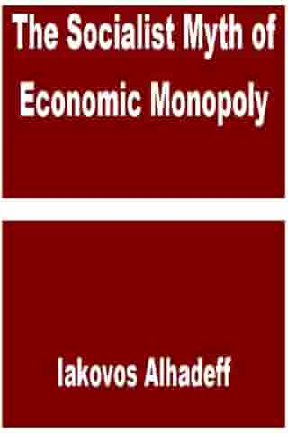 The Socialist Myth of Economic Monopoly