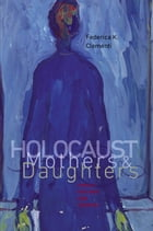 Holocaust Mothers and Daughters: Family, History, and Trauma