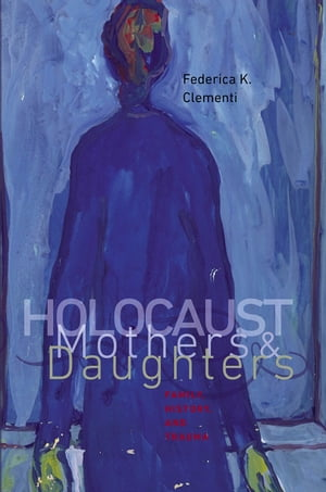 Holocaust Mothers and Daughters Family,  History,  and Trauma
