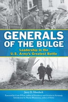 Generals of the Bulge: Leadership in the U.S. Army's Greatest Battle