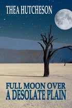 A Full Moon Over a Desolate Plain by Thea Hutcheson