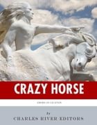 American Legends: The Life of Crazy Horse by Charles River Editors