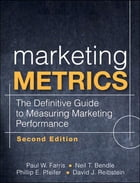 Marketing Metrics: The Definitive Guide to Measuring Marketing Performance: The Definitive Guide to Measuring Marketing Performance by Paul W. Farris
