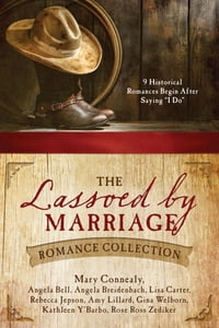 """The Lassoed by Marriage Romance Collection: 9 Historical Romances Begin After Saying """"I Do"""""""
