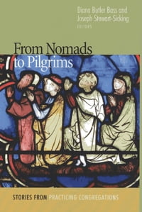 From Nomads to Pilgrims: Stories from Practicing Congregations