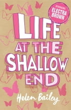 Life at the Shallow End by Helen Bailey