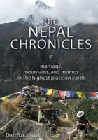 The Nepal Chronicles: Marriage, Mountains, and Momos in the Highest Place on Earth by Dan Szczesny