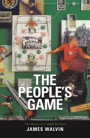 The People's Game The History of Football Revisited