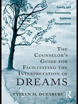 The Counselor's Guide for Facilitating the Interpretation of Dreams Family and Other Relationship Systems Perspectives