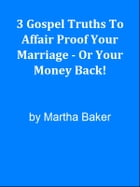3 Gospel Truths To Affair Proof Your Marriage - Or Your Money Back! by Editorial Team Of MPowerUniversity.com