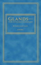 Glands—Our Invisible Guardians by M.W Kapp