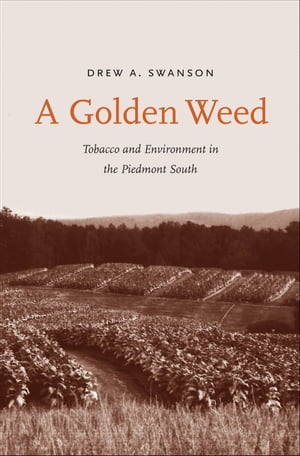 A Golden Weed Tobacco and Environment in the Piedmont South