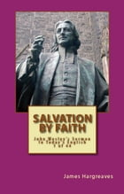 Salvation By Faith: John Wesley's Sermon In Today's English (1 of 44) by James Hargreaves