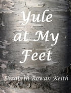 Yule at My Feet by Elizabeth Rowan Keith
