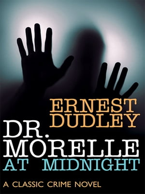 Dr. Morelle at Midnight: A Classic Crime Novel by Ernest Dudley