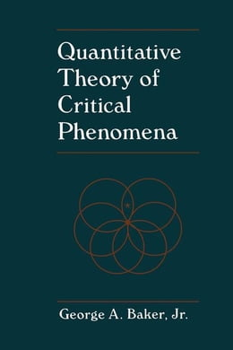 Book Quantitative Theory of Critical Phenomena by Baker, George A. Jr.