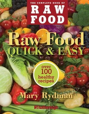 Raw Food Quick & Easy: Over 100 Healthy Recipes Including Smoothies, Seasonal Salads, Dressings, Pates, Soups, Hearty Creat