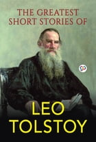 The Greatest Short Stories of Leo Tolstoy by Leo Tolstoy