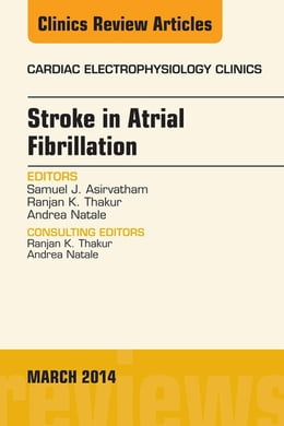 Book Stroke in Atrial Fibrillation, An Issue of Cardiac Electrophysiology Clinics, by Samuel J. Asirvatham