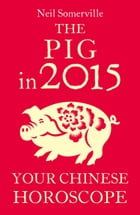 The Pig in 2015: Your Chinese Horoscope by Neil Somerville