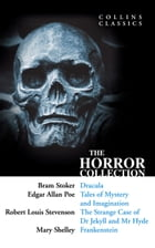 The Horror Collection: Dracula, Tales of Mystery and Imagination, The Strange Case of Dr Jekyll and Mr Hyde and Frankenstein (Collins Classics) by Bram Stoker