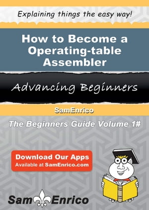 How to Become a Operating-table Assembler: How to Become a Operating-table Assembler by Donte Galindo