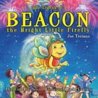 The Legend of Beacon the Bright Little Firefly by Joe Troiano