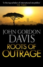 Roots of Outrage by John Gordon Davis