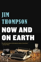 Now and on Earth by Jim Thompson