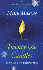 Twenty-One Candles: Stories for Christmas by Mike Mason