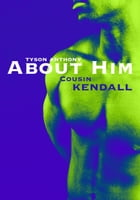 """About Him - """"Cousin Kendall"""" by Tyson Anthony"""