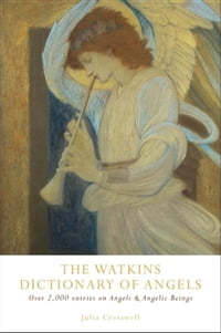 The Watkins Dictionary of Angels: Over 2,000 Entries on Angels and Angelic Beings