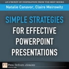 Simple Strategies for Effective PowerPoint Presentations by Natalie Canavor