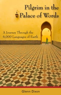 Pilgrim in the Palace of Words: A Journey Through the 6,000 Languages of Earth